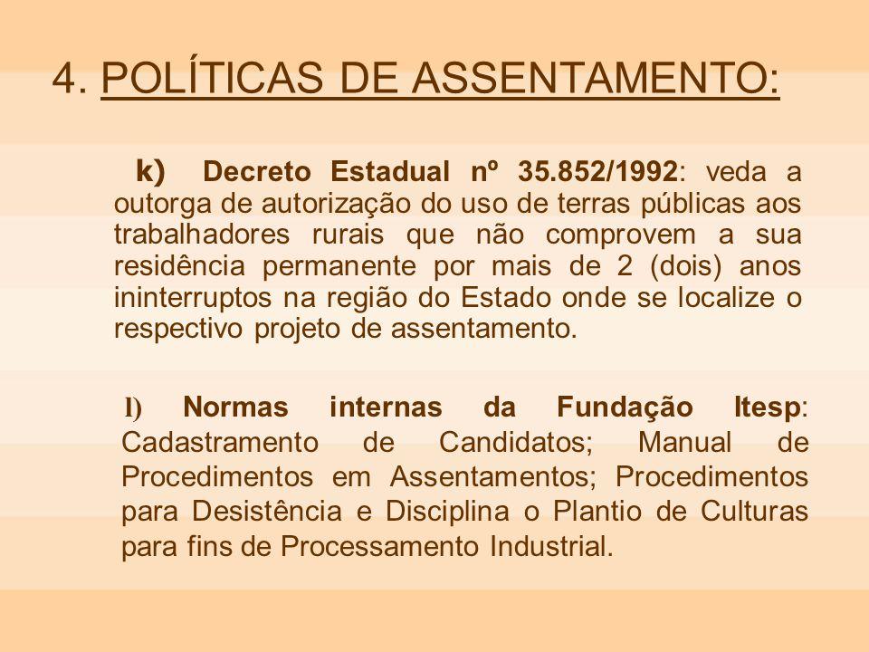 4. POLÍTICAS DE ASSENTAMENTO: k) Decreto Estadual nº 35.852/1992: veda a outorga de autorização do uso de terras públicas aos trabalhadores rurais que