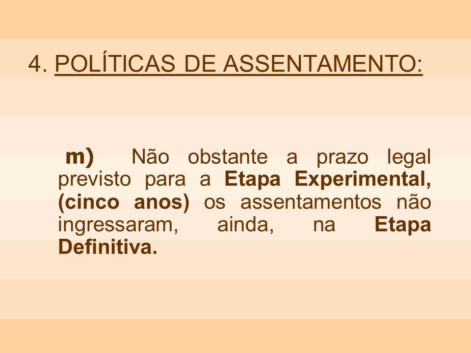 4. POLÍTICAS DE ASSENTAMENTO: m) Não obstante a prazo legal previsto para a Etapa Experimental, (cinco anos) os assentamentos não ingressaram, ainda,