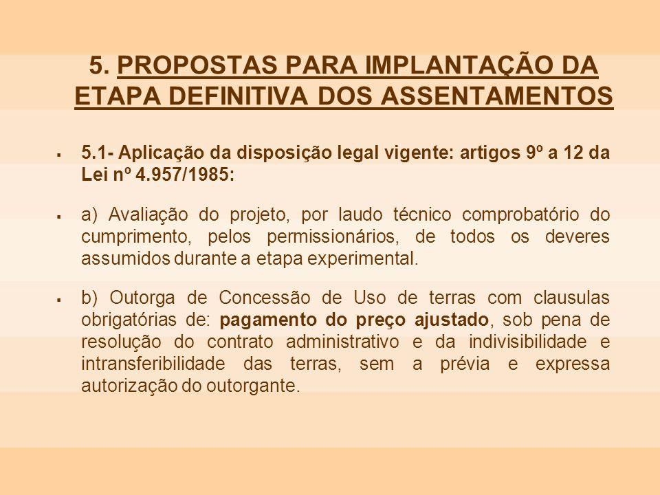 5. PROPOSTAS PARA IMPLANTAÇÃO DA ETAPA DEFINITIVA DOS ASSENTAMENTOS 5.1- Aplicação da disposição legal vigente: artigos 9º a 12 da Lei nº 4.957/1985: