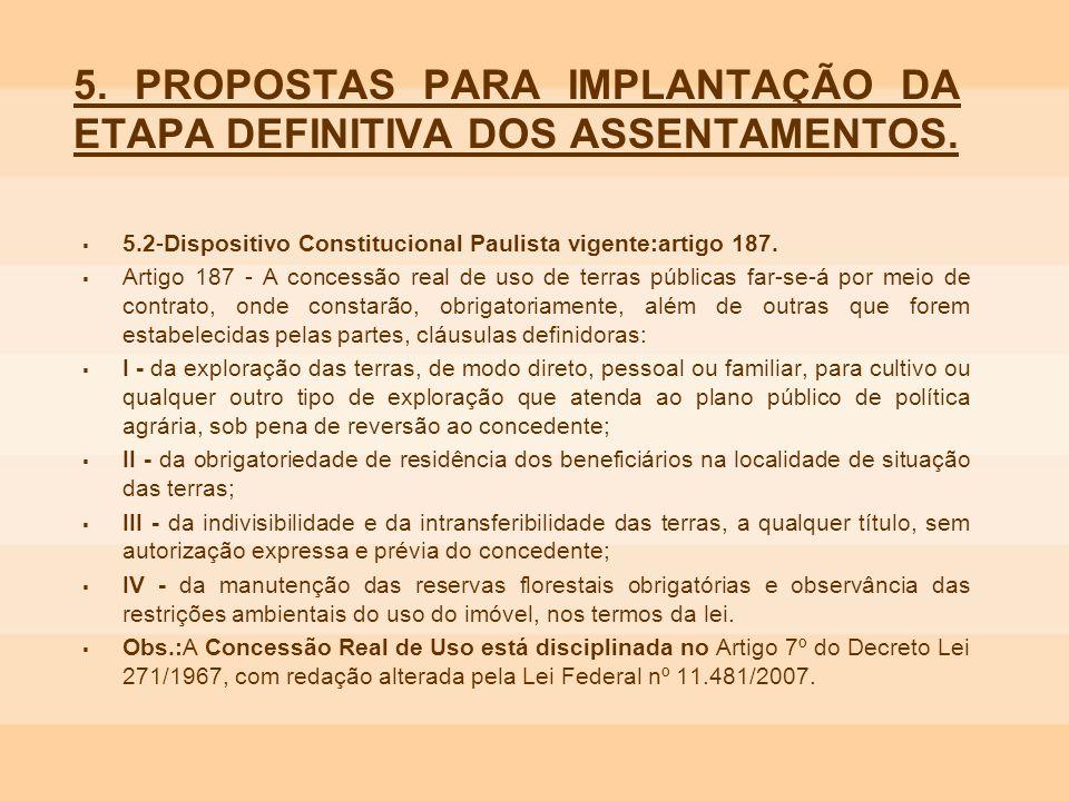 5. PROPOSTAS PARA IMPLANTAÇÃO DA ETAPA DEFINITIVA DOS ASSENTAMENTOS. 5.2-Dispositivo Constitucional Paulista vigente:artigo 187. Artigo 187 - A conces