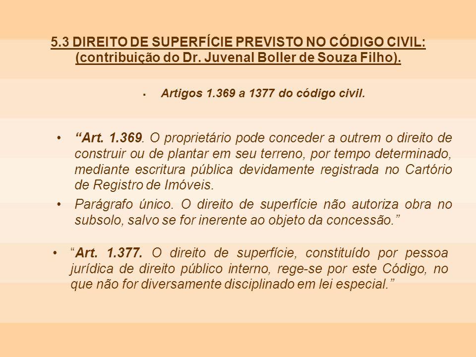 5.3 DIREITO DE SUPERFÍCIE PREVISTO NO CÓDIGO CIVIL: (contribuição do Dr. Juvenal Boller de Souza Filho). Artigos 1.369 a 1377 do código civil. Art. 1.