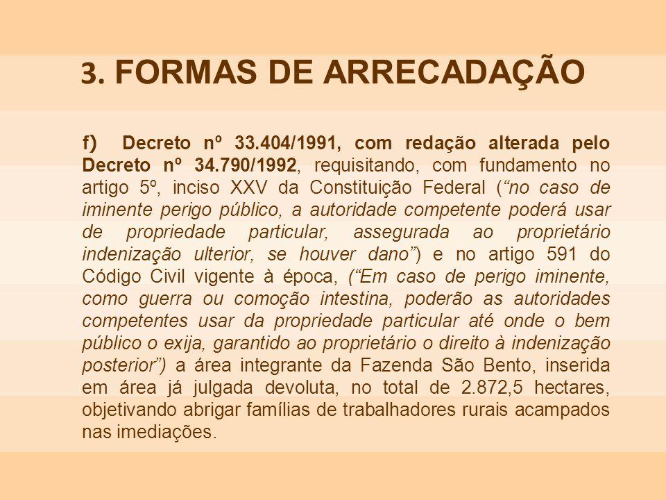 f ) Decreto nº 33.404/1991, com redação alterada pelo Decreto nº 34.790/1992, requisitando, com fundamento no artigo 5º, inciso XXV da Constituição Fe