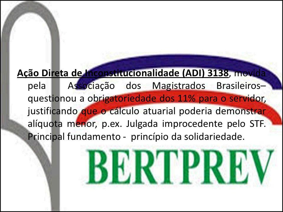 Ação Direta de Inconstitucionalidade (ADI) 3138, movida pela Associação dos Magistrados Brasileiros– questionou a obrigatoriedade dos 11% para o servidor, justificando que o cálculo atuarial poderia demonstrar alíquota menor, p.ex.