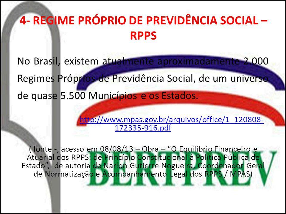 4- REGIME PRÓPRIO DE PREVIDÊNCIA SOCIAL – RPPS No Brasil, existem atualmente aproximadamente 2.000 Regimes Próprios de Previdência Social, de um universo de quase 5.500 Municípios e os Estados.