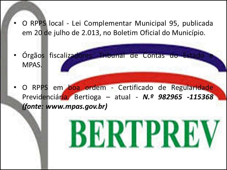 O RPPS local - Lei Complementar Municipal 95, publicada em 20 de julho de 2.013, no Boletim Oficial do Município. Órgãos fiscalizadores: Tribunal de C