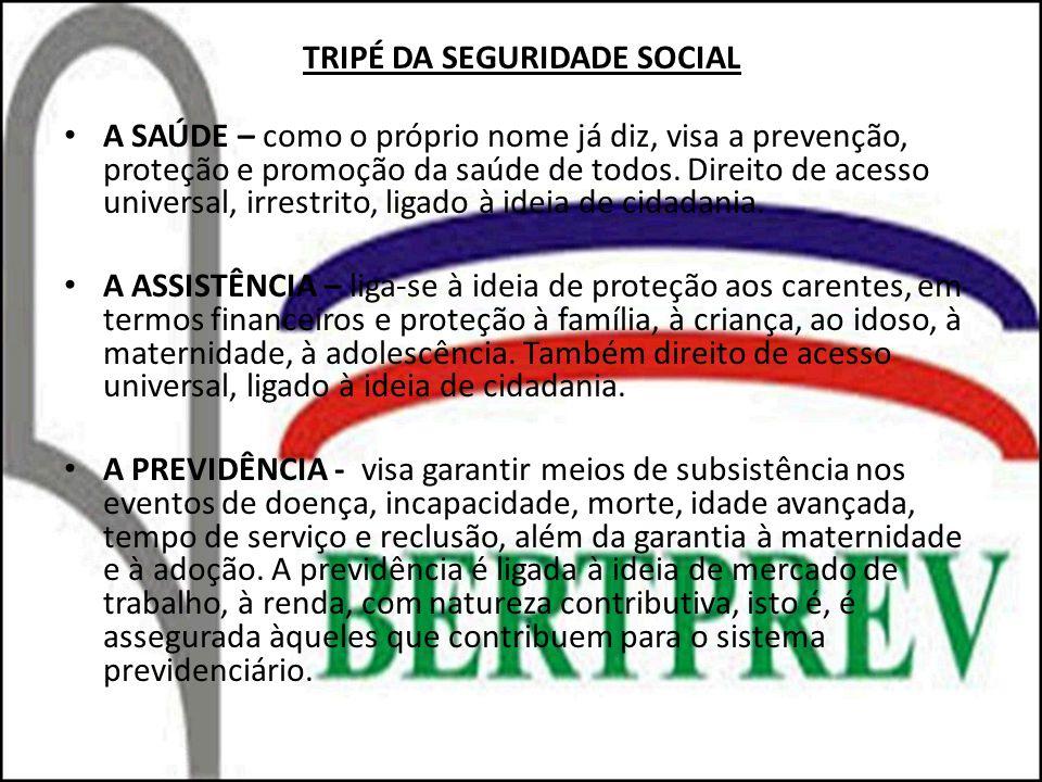 TRIPÉ DA SEGURIDADE SOCIAL A SAÚDE – como o próprio nome já diz, visa a prevenção, proteção e promoção da saúde de todos.