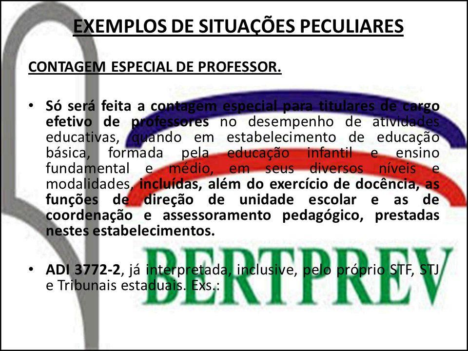 EXEMPLOS DE SITUAÇÕES PECULIARES CONTAGEM ESPECIAL DE PROFESSOR. Só será feita a contagem especial para titulares de cargo efetivo de professores no d