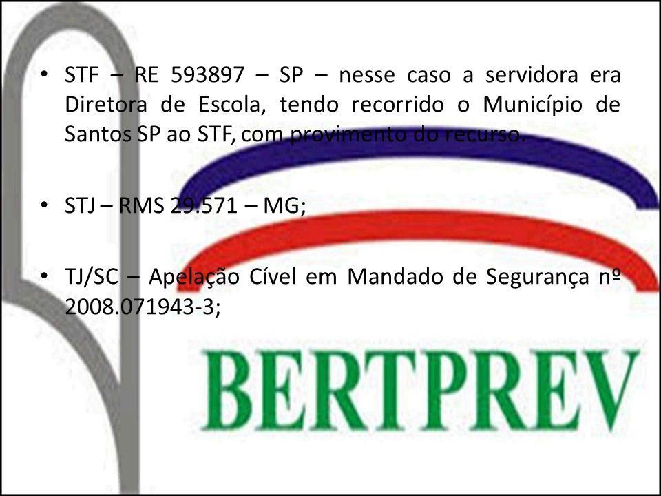 STF – RE 593897 – SP – nesse caso a servidora era Diretora de Escola, tendo recorrido o Município de Santos SP ao STF, com provimento do recurso. STJ