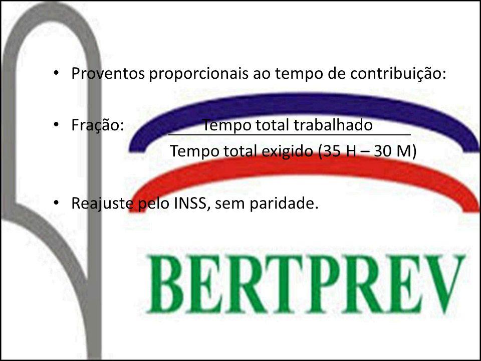 Proventos proporcionais ao tempo de contribuição: Fração: Tempo total trabalhado Tempo total exigido (35 H – 30 M) Reajuste pelo INSS, sem paridade.