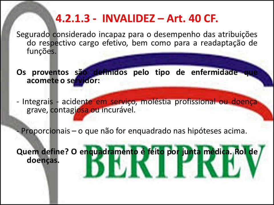 4.2.1.3 - INVALIDEZ – Art. 40 CF. Segurado considerado incapaz para o desempenho das atribuições do respectivo cargo efetivo, bem como para a readapta