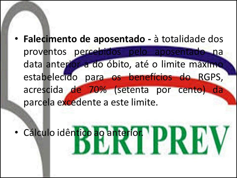 Falecimento de aposentado - à totalidade dos proventos percebidos pelo aposentado na data anterior a do óbito, até o limite máximo estabelecido para os benefícios do RGPS, acrescida de 70% (setenta por cento) da parcela excedente a este limite.