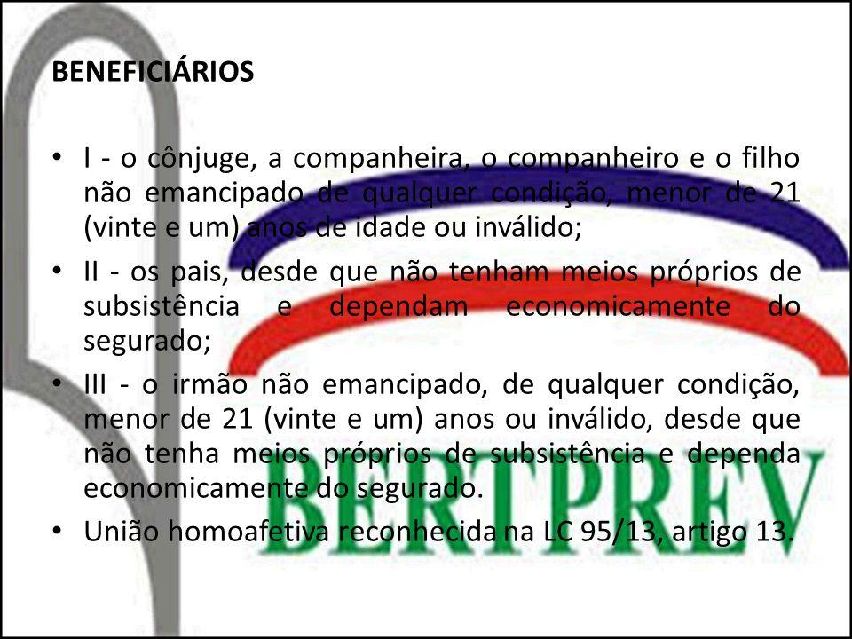 BENEFICIÁRIOS I - o cônjuge, a companheira, o companheiro e o filho não emancipado de qualquer condição, menor de 21 (vinte e um) anos de idade ou inv
