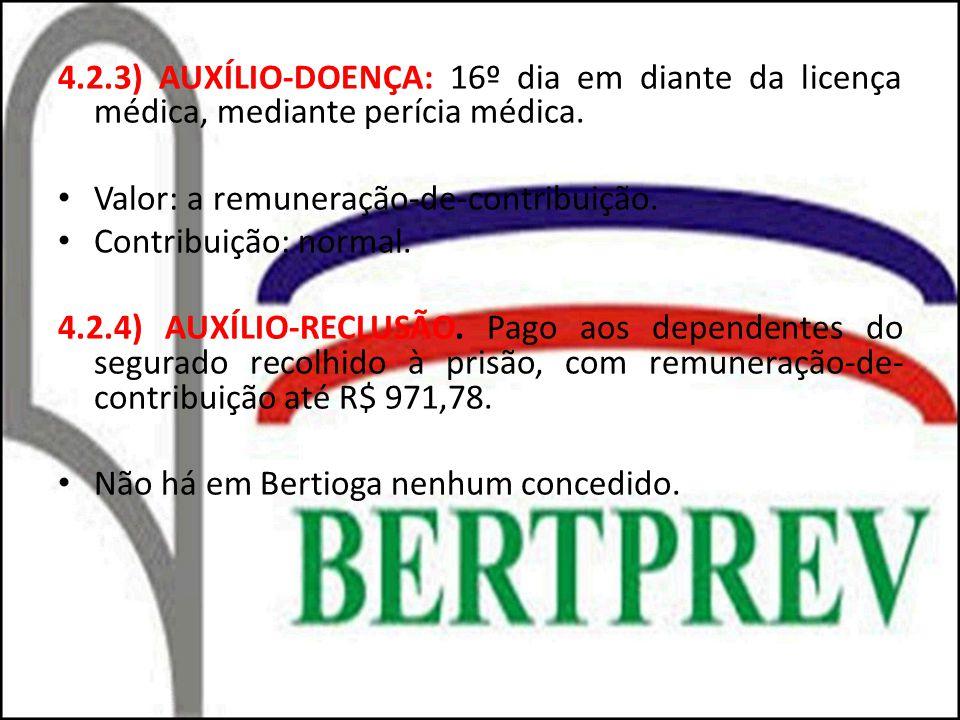 4.2.3) AUXÍLIO-DOENÇA: 16º dia em diante da licença médica, mediante perícia médica. Valor: a remuneração-de-contribuição. Contribuição: normal. 4.2.4