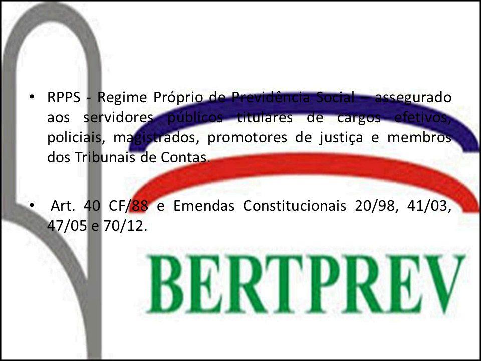 RPPS - Regime Próprio de Previdência Social – assegurado aos servidores públicos titulares de cargos efetivos, policiais, magistrados, promotores de justiça e membros dos Tribunais de Contas.