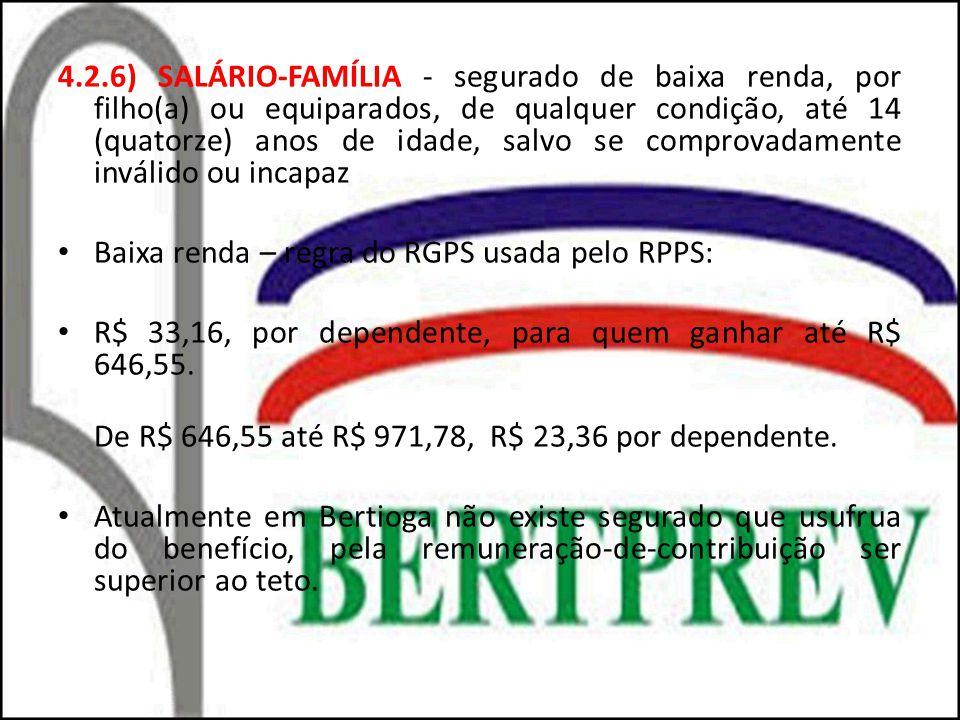 4.2.6) SALÁRIO-FAMÍLIA - segurado de baixa renda, por filho(a) ou equiparados, de qualquer condição, até 14 (quatorze) anos de idade, salvo se comprov