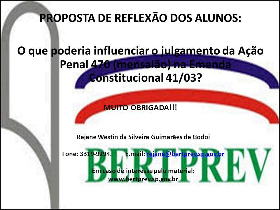 PROPOSTA DE REFLEXÃO DOS ALUNOS: O que poderia influenciar o julgamento da Ação Penal 470 (mensalão) na Emenda Constitucional 41/03? MUITO OBRIGADA!!!
