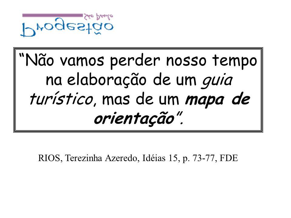 Não vamos perder nosso tempo na elaboração de um guia turístico, mas de um mapa de orientação. RIOS, Terezinha Azeredo, Idéias 15, p. 73-77, FDE