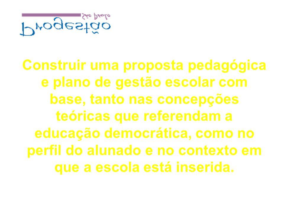 Construir uma proposta pedagógica e plano de gestão escolar com base, tanto nas concepções teóricas que referendam a educação democrática, como no per