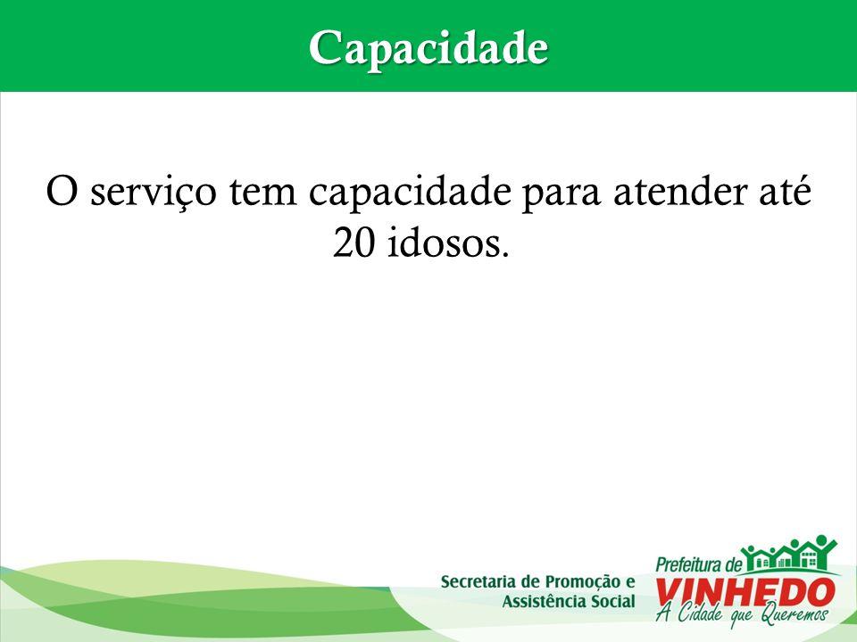 Capacidade O serviço tem capacidade para atender até 20 idosos.