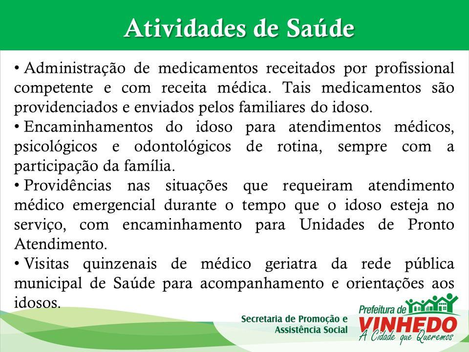 Atividades de Saúde Administração de medicamentos receitados por profissional competente e com receita médica. Tais medicamentos são providenciados e