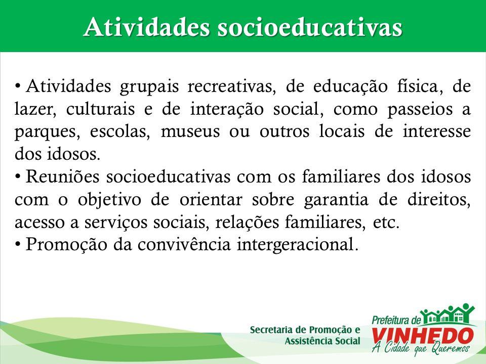 Atividades socioeducativas Atividades grupais recreativas, de educação física, de lazer, culturais e de interação social, como passeios a parques, esc