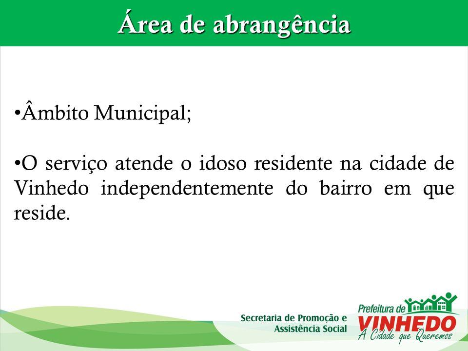 Área de abrangência Âmbito Municipal; O serviço atende o idoso residente na cidade de Vinhedo independentemente do bairro em que reside.
