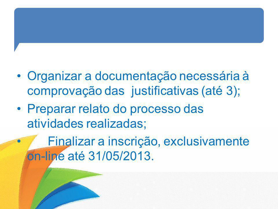 Organizar a documentação necessária à comprovação das justificativas (até 3); Preparar relato do processo das atividades realizadas; Finalizar a inscr