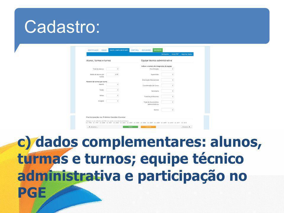 Cadastro: c) dados complementares: alunos, turmas e turnos; equipe técnico administrativa e participação no PGE