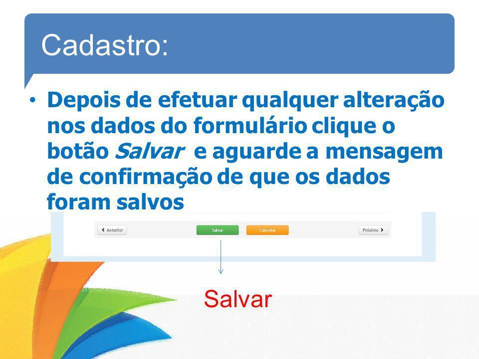 Cadastro: Depois de efetuar qualquer alteração nos dados do formulário clique o botão Salvar e aguarde a mensagem de confirmação de que os dados foram