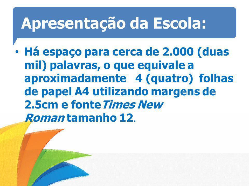Apresentação da Escola: Há espaço para cerca de 2.000 (duas mil) palavras, o que equivale a aproximadamente 4 (quatro) folhas de papel A4 utilizando m