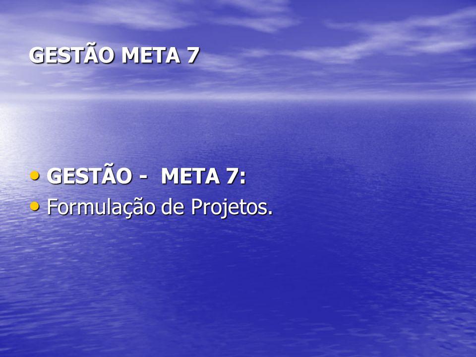 GESTÃO META 7 GESTÃO - META 7: GESTÃO - META 7: Formulação de Projetos. Formulação de Projetos.