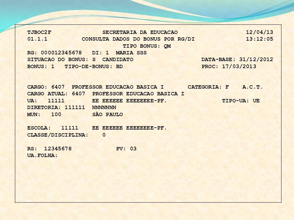 TJBOC2F SECRETARIA DA EDUCACAO 12/04/13 01.1.1 CONSULTA DADOS DO BONUS POR RG/DI 13:12:05 TIPO BONUS: QM RG: 000012345678 DI: 1 MARIA SSS SITUACAO DO