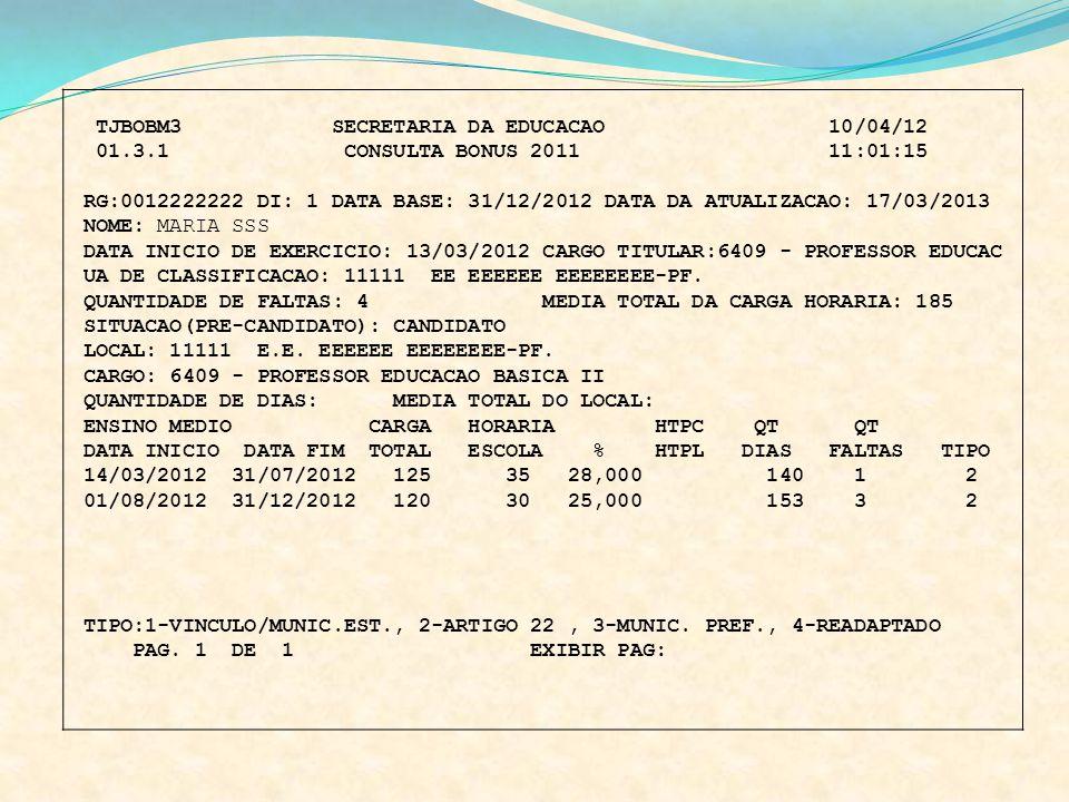 TJBOBM3 SECRETARIA DA EDUCACAO 10/04/12 01.3.1 CONSULTA BONUS 2011 11:01:15 RG:0012222222 DI: 1 DATA BASE: 31/12/2012 DATA DA ATUALIZACAO: 17/03/2013