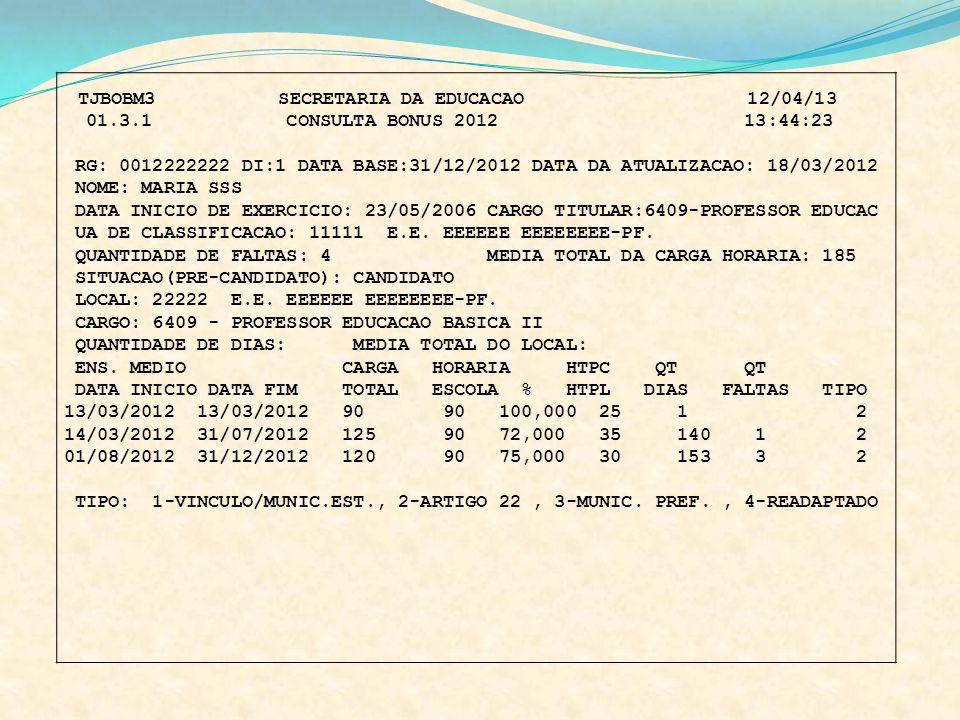 TJBOBM3 SECRETARIA DA EDUCACAO 12/04/13 01.3.1 CONSULTA BONUS 2012 13:44:23 RG: 0012222222 DI:1 DATA BASE:31/12/2012 DATA DA ATUALIZACAO: 18/03/2012 N