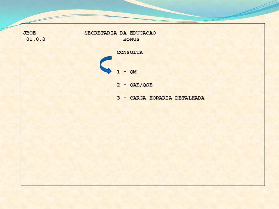 JBOE SECRETARIA DA EDUCACAO 01.0.0 BONUS CONSULTA 1 - QM 2 - QAE/QSE 3 - CARGA HORARIA DETALHADA