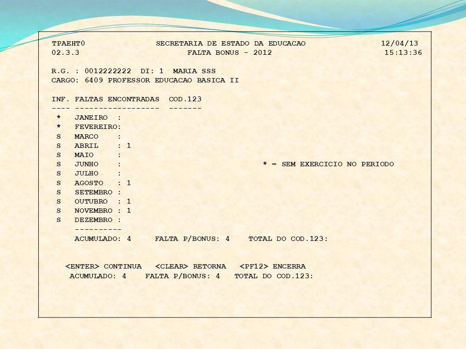 TPAEHT0 SECRETARIA DE ESTADO DA EDUCACAO 12/04/13 02.3.3 FALTA BONUS - 2012 15:13:36 R.G. : 0012222222 DI: 1 MARIA SSS CARGO: 6409 PROFESSOR EDUCACAO