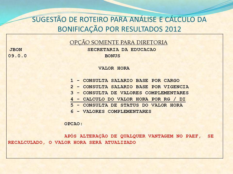 SUGESTÃO DE ROTEIRO PARA ANÁLISE E CÁLCULO DA BONIFICAÇÃO POR RESULTADOS 2012 OPÇÃO SOMENTE PARA DIRETORIA JBON SECRETARIA DA EDUCACAO 09.0.0 BONUS VA
