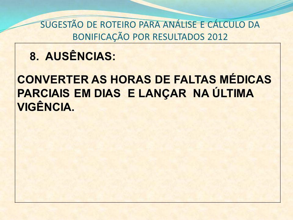 SUGESTÃO DE ROTEIRO PARA ANÁLISE E CÁLCULO DA BONIFICAÇÃO POR RESULTADOS 2012 8. AUSÊNCIAS: CONVERTER AS HORAS DE FALTAS MÉDICAS PARCIAIS EM DIAS E LA