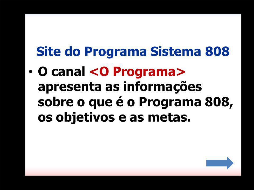 O canal apresenta as informações sobre o que é o Programa 808, os objetivos e as metas.