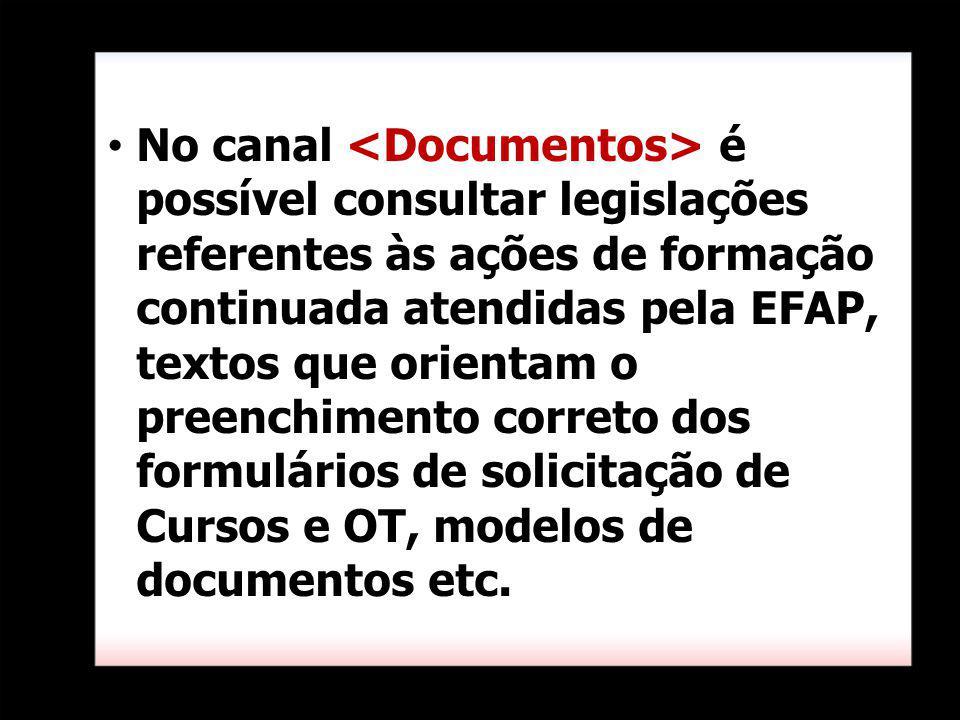 No canal é possível consultar legislações referentes às ações de formação continuada atendidas pela EFAP, textos que orientam o preenchimento correto dos formulários de solicitação de Cursos e OT, modelos de documentos etc.