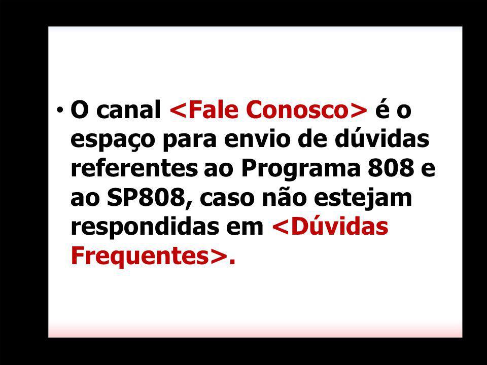 O canal é o espaço para envio de dúvidas referentes ao Programa 808 e ao SP808, caso não estejam respondidas em.