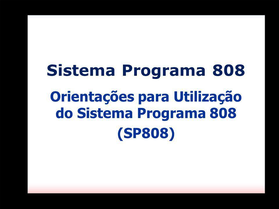 Sistema Programa 808 Orientações para Utilização do Sistema Programa 808 (SP808)