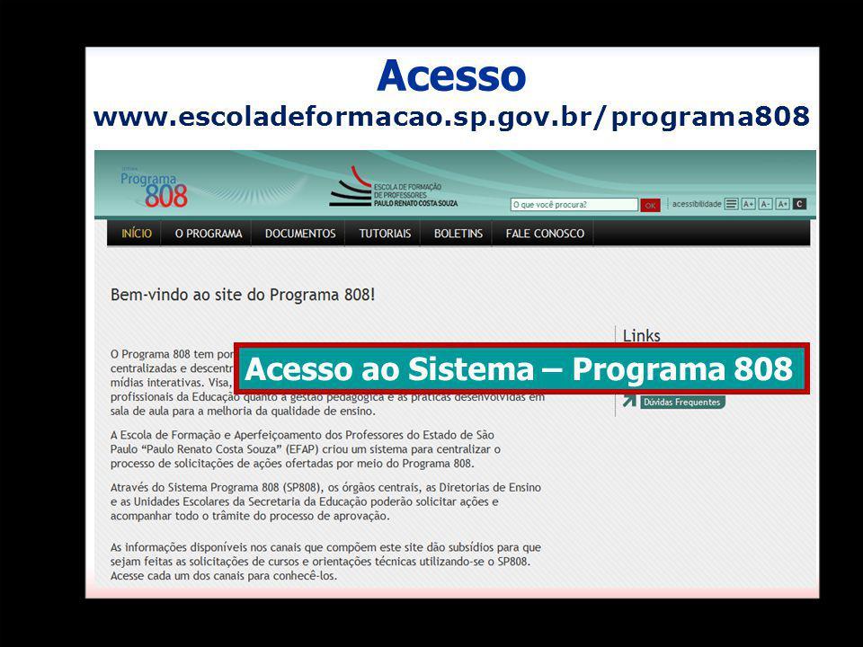 Acesso ao Sistema – Programa 808 Acesso www.escoladeformacao.sp.gov.br/programa808
