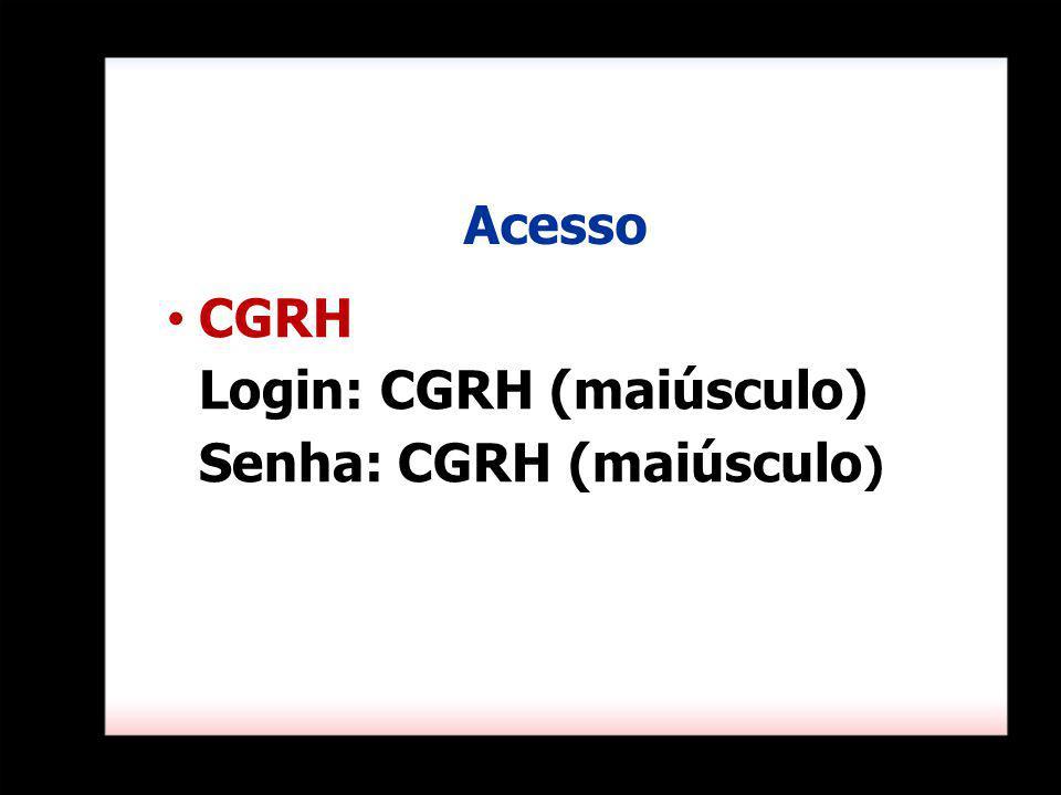 CGRH Login: CGRH (maiúsculo) Senha: CGRH (maiúsculo ) Acesso
