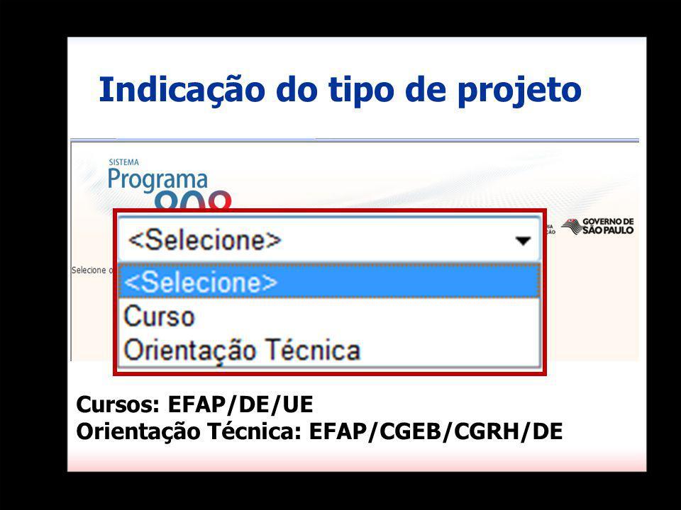 Indicação do tipo de projeto Cursos: EFAP/DE/UE Orientação Técnica: EFAP/CGEB/CGRH/DE