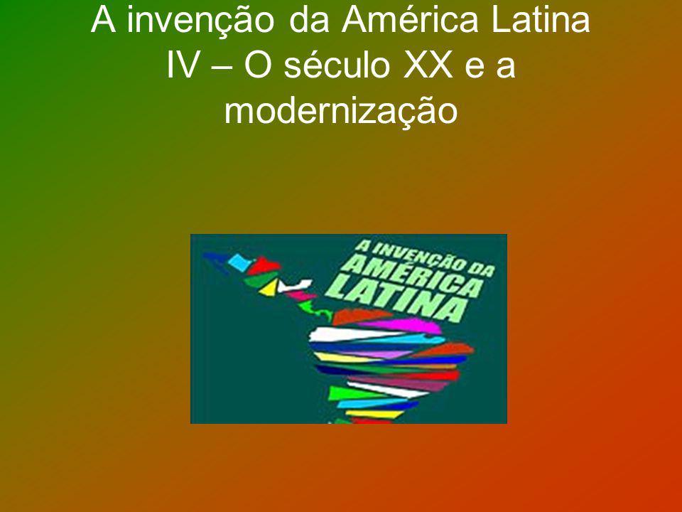 A invenção da América Latina IV – O século XX e a modernização