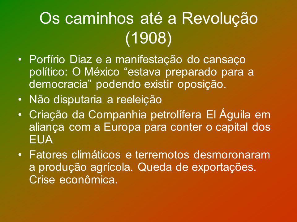 Os caminhos até a Revolução (1908) Porfírio Diaz e a manifestação do cansaço político: O México estava preparado para a democracia podendo existir opo