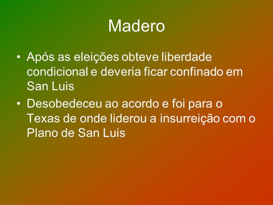 Madero Após as eleições obteve liberdade condicional e deveria ficar confinado em San Luis Desobedeceu ao acordo e foi para o Texas de onde liderou a