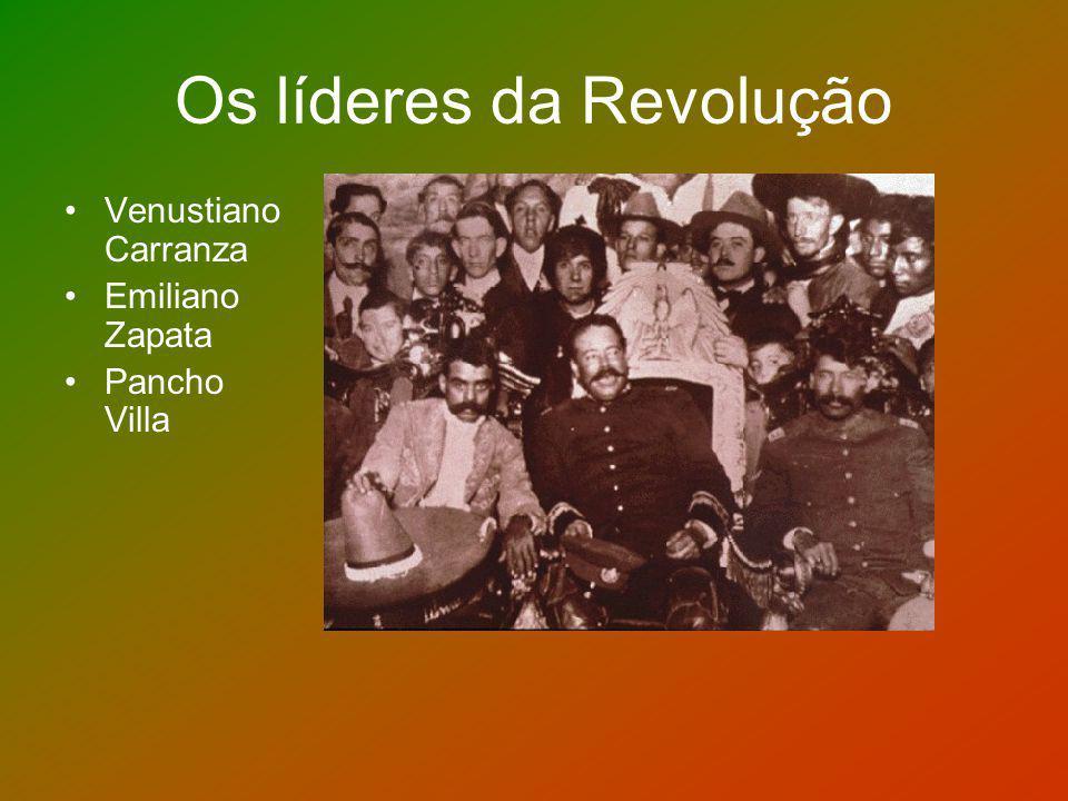 Os líderes da Revolução Venustiano Carranza Emiliano Zapata Pancho Villa