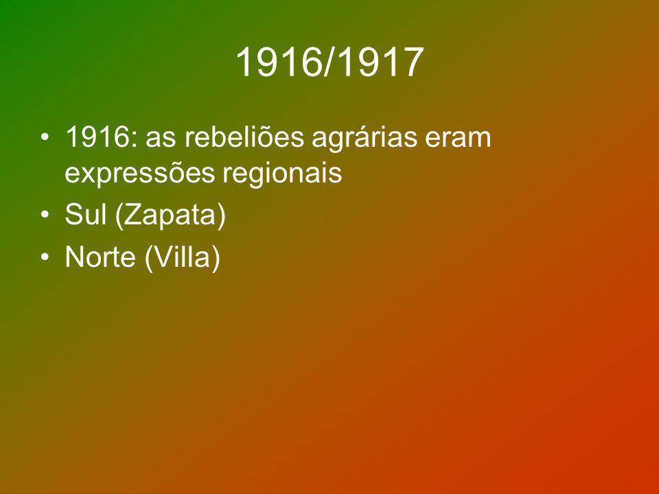 1916/1917 1916: as rebeliões agrárias eram expressões regionais Sul (Zapata) Norte (Villa)